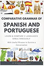 Comparative Grammar of Spanish and Portuguese: Learn & Compare 2 Languages Simultaneously (With Useful Phrases to Survive a Conversation)