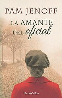 La amante del oficial (Novela histórica) (Spanish Edition) di [Pam Jenoff, MARÍA PEREA PEÑA]