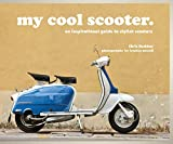 My Cool Scooter [Idioma Inglés]: An Inspirational Guide to Stylish Scooters