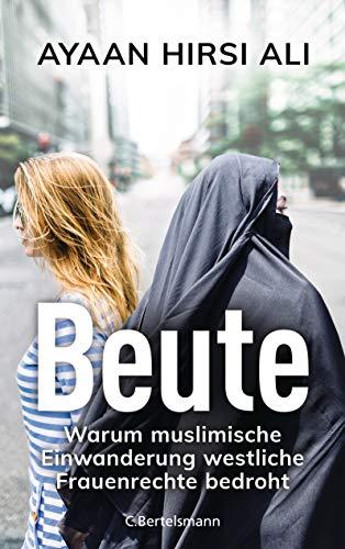 Beute: Warum muslimische Einwanderung westliche Frauenrechte bedroht