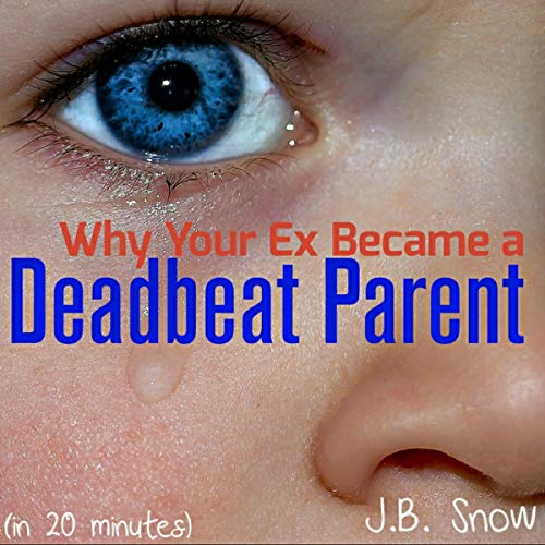 Why Your Ex Became a Deadbeat Parent (In 20 Minutes) audiobook cover art