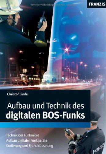 Aufbau und Technik des digitalen BOS - Funks: Technik der Funknetze. Aufbau digitaler Funkgeräte, Codierung und Entschlüsselung