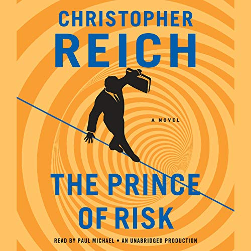 The Prince of Risk     A Novel              By:                                                                                                                                 Christopher Reich                               Narrated by:                                                                                                                                 Paul Michael                      Length: 14 hrs and 35 mins     126 ratings     Overall 4.0