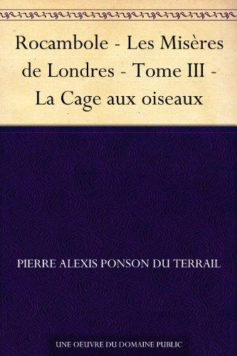 Couverture du livre Rocambole - Les Misères de Londres - Tome III - La Cage aux oiseaux