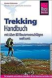 Reise Know-How Trekking-Handbuch mit über 80 Routenvorschlägen weltweit: Der Praxis-Ratgeber für gelungene Trekking-Abenteuer weltweit.: Wahl der ... Verhalten in Notfällen (Sachbuch)