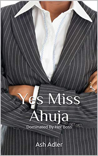 Yes Miss Ahuja: Dominated by her boss (English Edition)