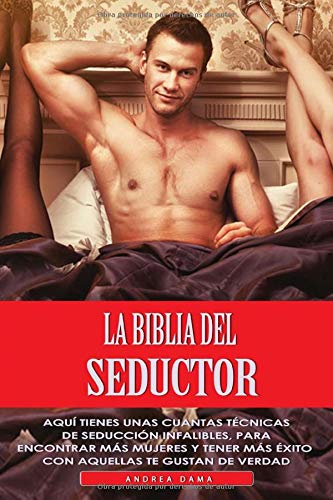 La biblia del seductor:...