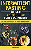 INTERMITTENT FASTING BIBLE and KETO DIET for BEGINNERS: The Simplified Guide to Lose Weight Safely, Burn Fat, Slow Aging with Fasting-Diet, Autophagy and Metabolic Reset. Easy Guide to Detoxify your Body