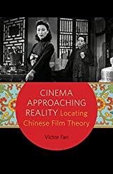 Revisiting Film Ontology Cinema Approaching Reality Locating Chinese Film Theory By Victor Fan Senses Of Cinema