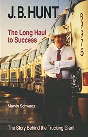 J. B. Hunt: The Long Haul to Success (University of Arkansas Press Series in Business History) by Marvin Schwartz (1992-07-01)