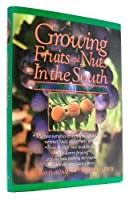 Growing Fruits and Nuts in the South: The Definitive Guide 0878338063 Book Cover