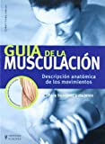 Guia de la musculacion. Descripcion anatomica de los movimientos (Spanish Edition) by Elmar Trunz Carlisi (2007-10-01)