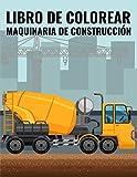 Libro de colorear maquinaria de construcción: Libro para colorear para niños con camiones de volteo, camiones de basura, excavadoras, tractores y más ... niños de 2 a 4 años de 3 a 5 de 4 a 8 años)