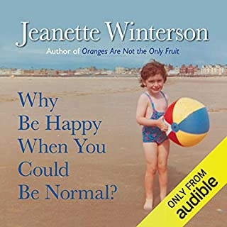 Why Be Happy When You Could Be Normal?                   By:                                                                                                                                 Jeanette Winterson                               Narrated by:                                                                                                                                 Jeanette Winterson                      Length: 6 hrs and 5 mins     39 ratings     Overall 4.8