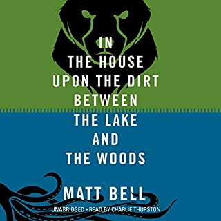In the House upon the Dirt Between the Lake and the Woods                   By:                                                                                                                                 Matt Bell                               Narrated by:                                                                                                                                 Charlie Thurston                      Length: 7 hrs and 44 mins     12 ratings     Overall 2.7