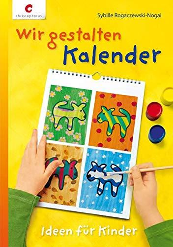 Wir gestalten Kalender: Ideen für Kinder