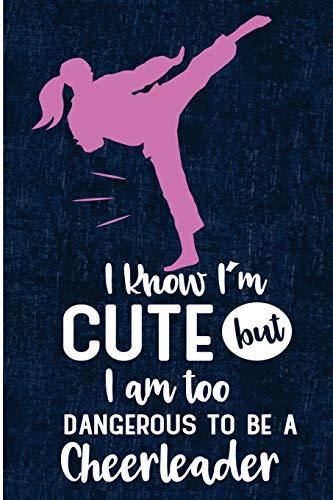 I Know I'm Cute But I'm Too Dangerous To Be A Cheerleader: Funny TKD Taekwondo Girl Martial Arts Blank Lined Note Book