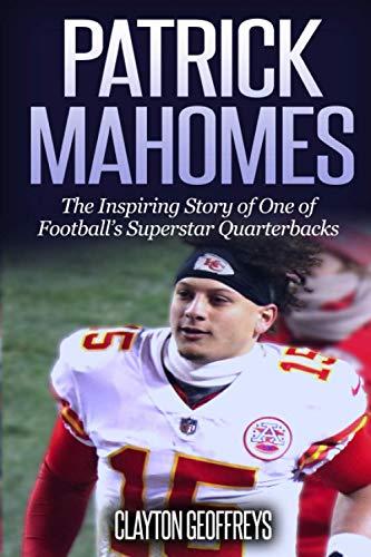 Patrick Mahomes: The Inspiring Story of One of Football's Superstar Quarterbacks (Football Biography Books, Band 14)