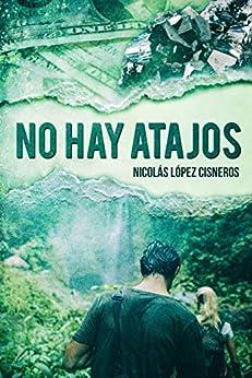 No hay atajos: persecución mortal por la selva Amazónica de [Nicolas Lopez Cisneros, Alexia Jorques]