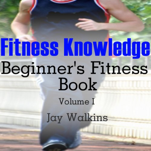 Fitness Knowledge: Beginner's Fitness Book: Volume 1 audiobook cover art