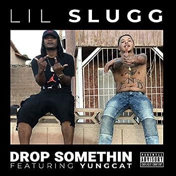 Drop Somethin (feat. Yungcat)