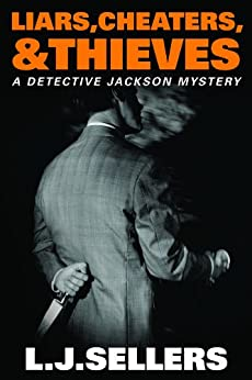 Liars, Cheaters, & Thieves (A Detective Jackson Mystery) by [L.J. Sellers]