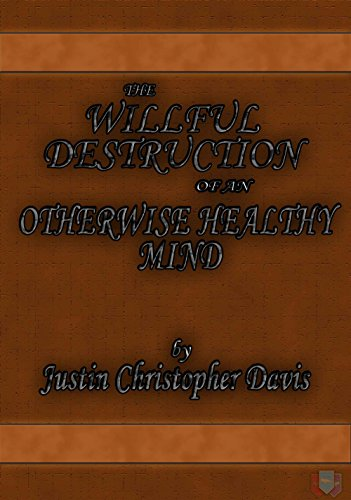 Click for The Willful Destruction of an Otherwise Healthy Mind, available as a digital or print book!