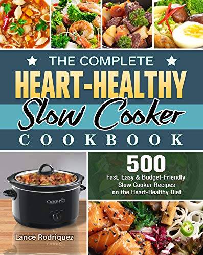 The Complete Heart-Healthy Slow Cooker Cookbook: 500 Fast, Easy and Budget-Friendly Slow Cooker Recipes on the Heart-Healthy Diet 1