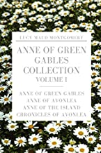 Anne of Green Gables Collection Volume I: Anne of Green Gables, Anne of Avonlea, Anne of the Island, Chronicles of Avonlea
