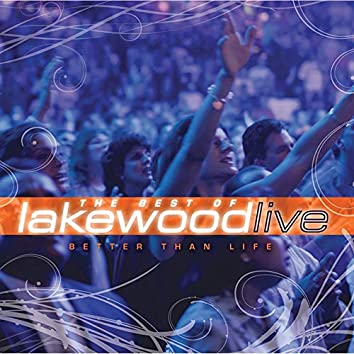 Better Than Life : The Best of Lakewood (Live)
