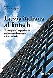 La via italiana al Fintech. Strategie ed esperienze nel settore bancario e finanziario
