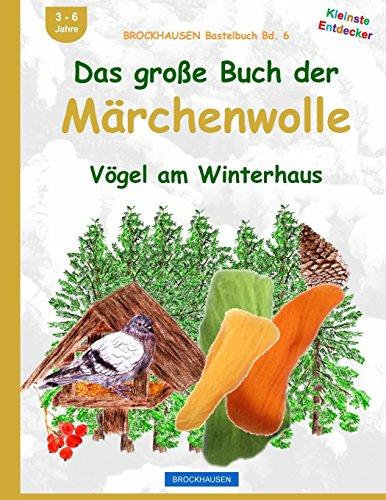 BROCKHAUSEN Bastelbuch Bd. 6: Das große Buch der Märchenwolle: Vögel am Winterhaus