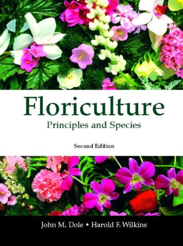 Floriculture: Principles and Species (2nd Edition)