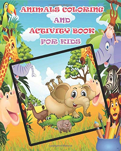 Animals Coloring Book for Kids: cute Animals / Activity Book/ mazes, puzzles,drawing animals, word search, copy the picture, find differences,/ Quotes, ... Pages for Kids, Toddlers and Preschool