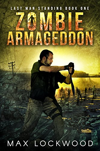 Zombie Armageddon: A Post-Apocalyptic Zombie Survival (Last Man Standing Book 1) by [Max Lockwood]