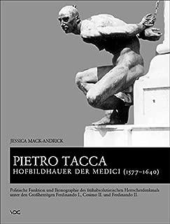 Pietro Tacca, Hofbildhauer der Medici (1577-1640): Politische Funktion und Ikonographie des fruhabsolutistischen Herrscherdenkmals unter den Grossherzogen Ferdinando I., Cosimo II. und Ferdi