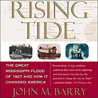 Rising Tide     The Great Mississippi Flood of 1927 and How It Changed America              By:                                                                                                                                 John M. Barry                               Narrated by:                                                                                                                                 Barry Grizzard                      Length: 4 hrs and 48 mins     263 ratings     Overall 4.3