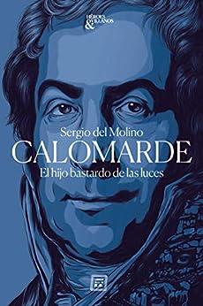 Calomarde: El hijo bastardo de las luces (Héroes y villanos nº 1) (Spanish Edition) par [Sergio Del Molino]
