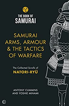 Samurai Arms Armour & the Tactics of Warfare  The Collected Scrolls of Natori-Ryu  Book of Samurai