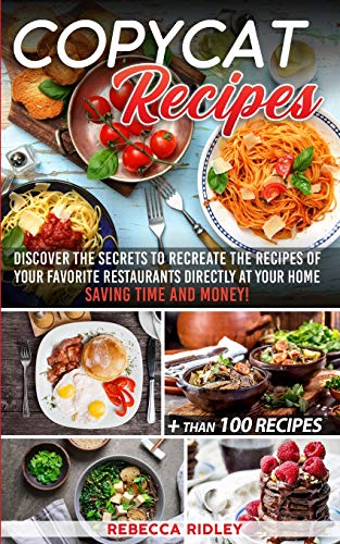 Copycat Recipes: Discover the secrets to recreate the recipes of your favorite restaurants directly at your home, saving time and money!