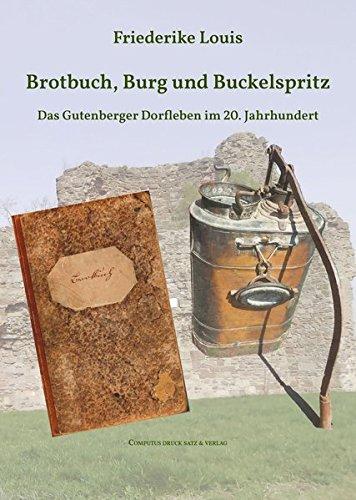 Brotbuch, Burg und Buckelspritz: Das Gutenberger Dorfleben im 20. Jahrhundert