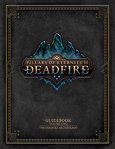 Pillars of Eternity Guidebook: Volume Two-The Deadfire Archipelago (English Edition)