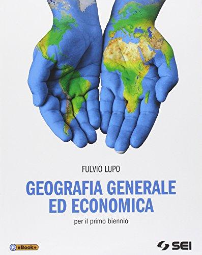 Geografia generale ed economica. Per il biennio delle Scuole superiori