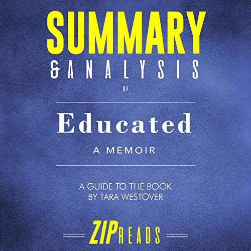 Summary & Analysis of Educated: A Memoir     A Guide to the Book by Tara Westover              By:                                                                                                                                 ZIP Reads                               Narrated by:                                                                                                                                 Melissa Sheldon                      Length: 50 mins     Not rated yet     Overall 0.0