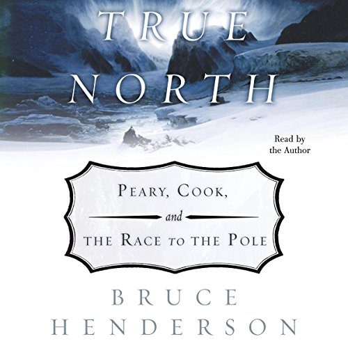 True North: Peary, Cook and the Race to the Pole audiobook cover art