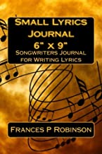"""Small Lyrics Journal 6"""" x 9"""": Songwriters Journal for Writing Lyrics. The Small Lyrics Journal is good for writing 65 songs. Fill in the blanks for ... 9"""" size ready for any moment of inspiration."""