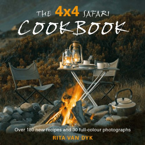 The 4 X 4 Safari Cookbook: Over 180 new recipes and 30 full-colour photographs (English Edition)