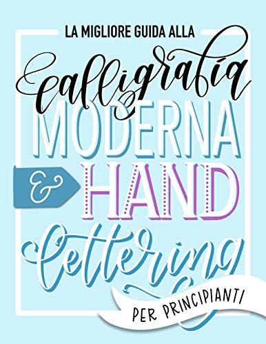 La migliore guida alla calligrafia moderna & hand lettering per principianti: Impara l'handlettering: un manuale con consigli, tecniche, pagine per l'allenamento e progetti
