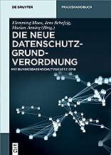 Die neue Datenschutz-Grundverordnung: Mit Bundesdatenschutzgesetz 2018 (De Gruyter Praxishandbuch) (German Edition)