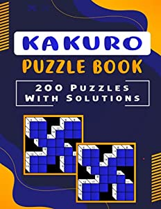 Kakuro Puzzle Book – 200 Puzzles: Kakuro Cross Sums Math Puzzles Book to Increase Your Brain Sharpness – 200 Easy to Hard Kakuro Math Puzzle for Adults with Answer